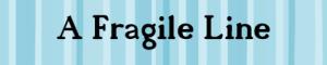 A Fragile Line